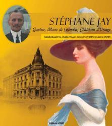 Stephane Jay : Gantier, Maire de Grenoble, Chatelain d'Uriage