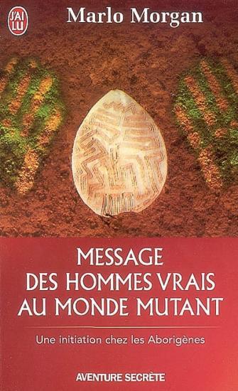 aborigènes d'australie livre book Marlo Morgan message des hommes vrais au monde mutant histoire rencontre aventure secrète j'ai lu une initiation chez les aborigènes 2004 vrai peuple